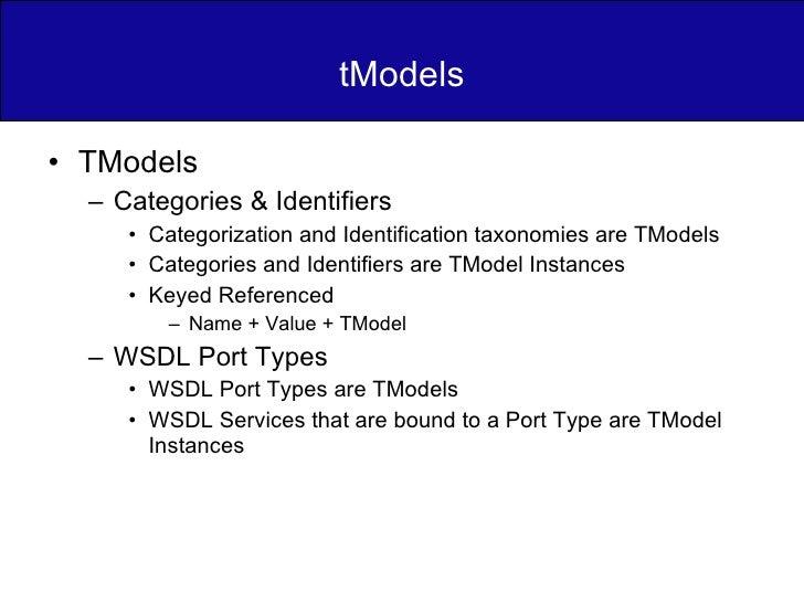 tModels <ul><li>TModels </li></ul><ul><ul><li>Categories & Identifiers </li></ul></ul><ul><ul><ul><li>Categorization and I...