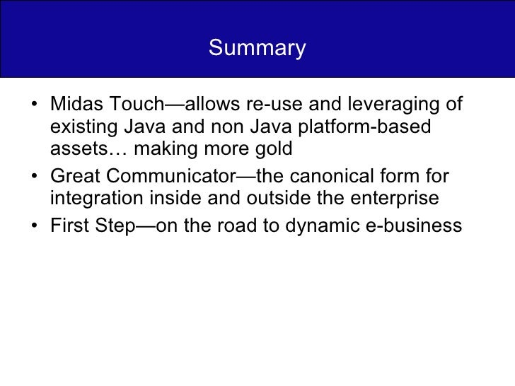 Summary <ul><li>Midas Touch—allows re-use and leveraging of existing Java and non Java platform-based assets… making more ...