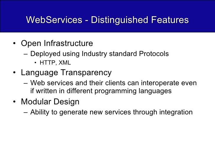 WebServices - Distinguished Features <ul><li>Open Infrastructure </li></ul><ul><ul><li>Deployed using Industry standard Pr...