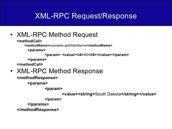 XML-RPC Request/Response <ul><li>XML-RPC Method Request </li></ul><ul><li><methodCall> </li></ul><ul><ul><li><methodName> ...