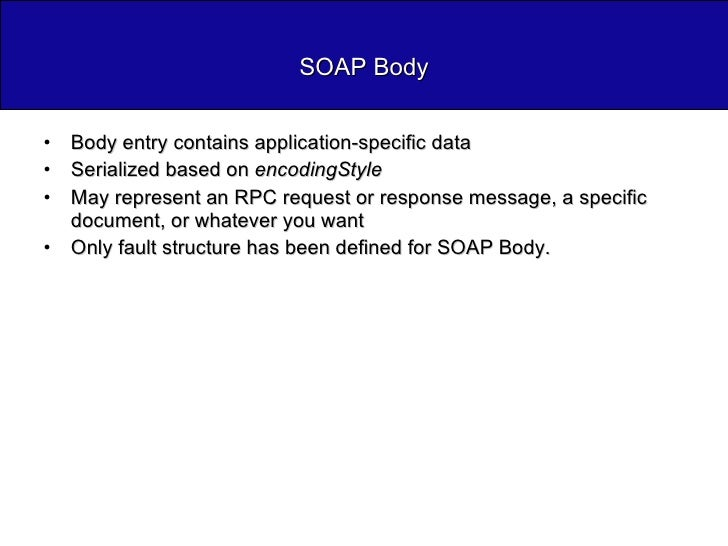 SOAP Body <ul><li>Body entry contains application-specific data </li></ul><ul><li>Serialized based on  encodingStyle </li>...
