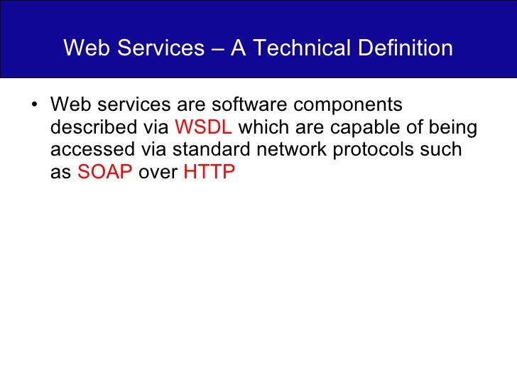 Web Services – A Technical Definition <ul><li>Web services are software components described via  WSDL  which are capable ...