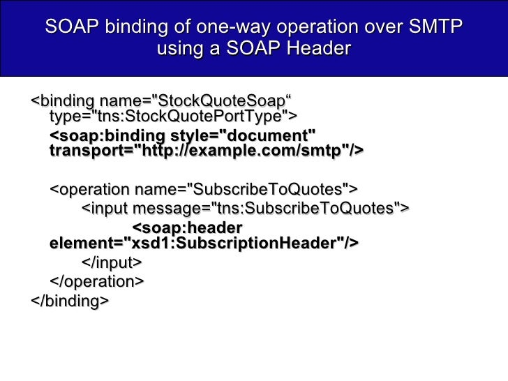 """SOAP binding of one-way operation over SMTP using a SOAP Header <ul><li><binding name=&quot;StockQuoteSoap""""  type=&quot;tn..."""