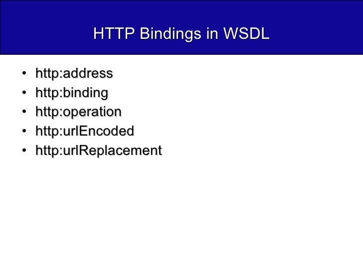 HTTP Bindings in WSDL <ul><li>http:address </li></ul><ul><li>http:binding </li></ul><ul><li>http:operation </li></ul><ul><...