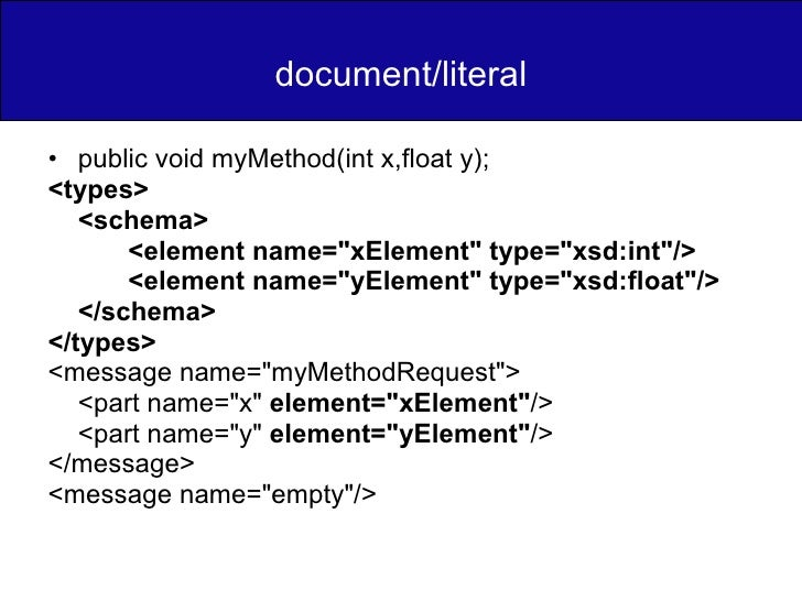 document/literal <ul><li>public void myMethod(int x,float y); </li></ul><ul><li><types> </li></ul><ul><li><schema> </li></...