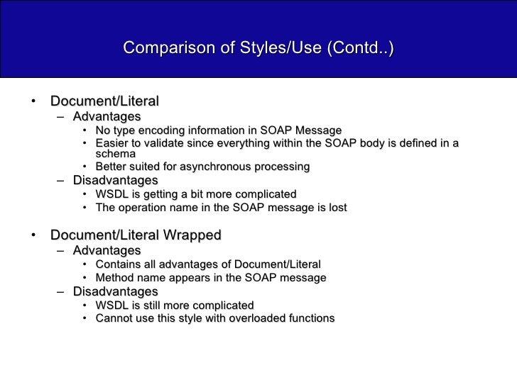 Comparison of Styles/Use (Contd..) <ul><li>Document/Literal </li></ul><ul><ul><li>Advantages </li></ul></ul><ul><ul><ul><l...