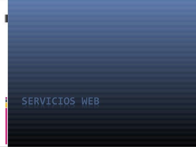 Servicios web Son programas con funcionalidad accesible através de protocolo http que permiten laejecución remota de méto...