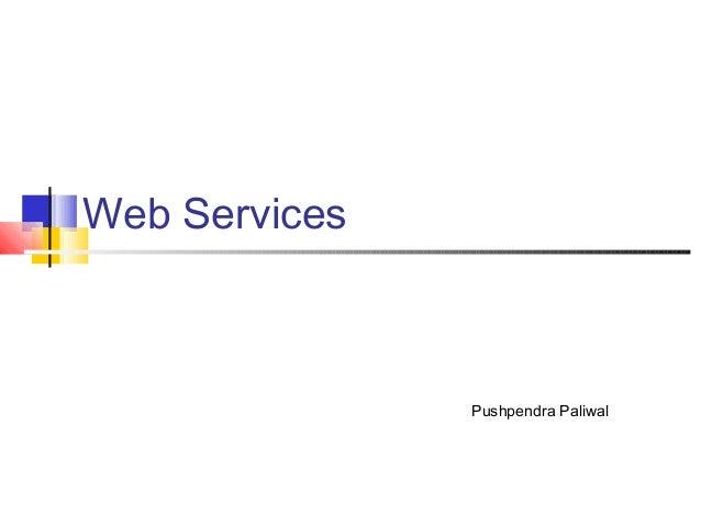 Web Services  Pushpendra Paliwal