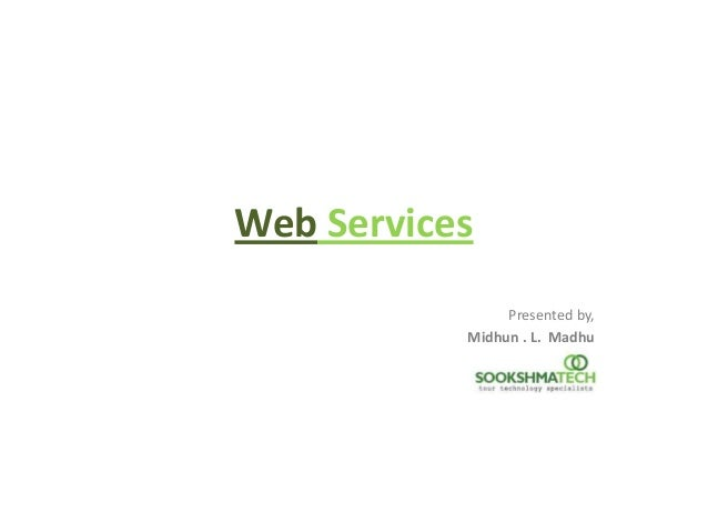 Web Services Presented by, Midhun . L. Madhu