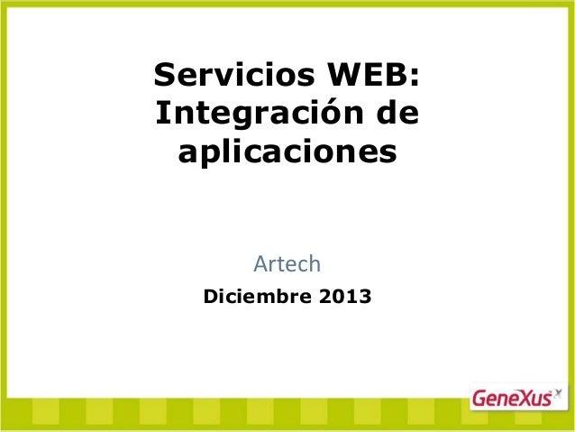 Servicios WEB: Integración de aplicaciones  Artech Diciembre 2013
