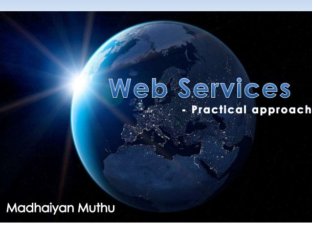 What is Web Service? • Services are available in the Web. • Communication between the two system over network. • Software ...