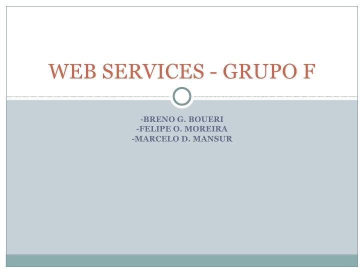 -BRENO G. BOUERI -FELIPE O. MOREIRA -MARCELO D. MANSUR WEB SERVICES - GRUPO F