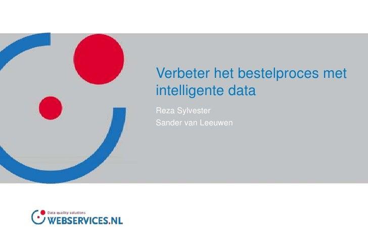 Verbeter het bestelproces met intelligente data<br />Reza Sylvester<br />Sander van Leeuwen<br />