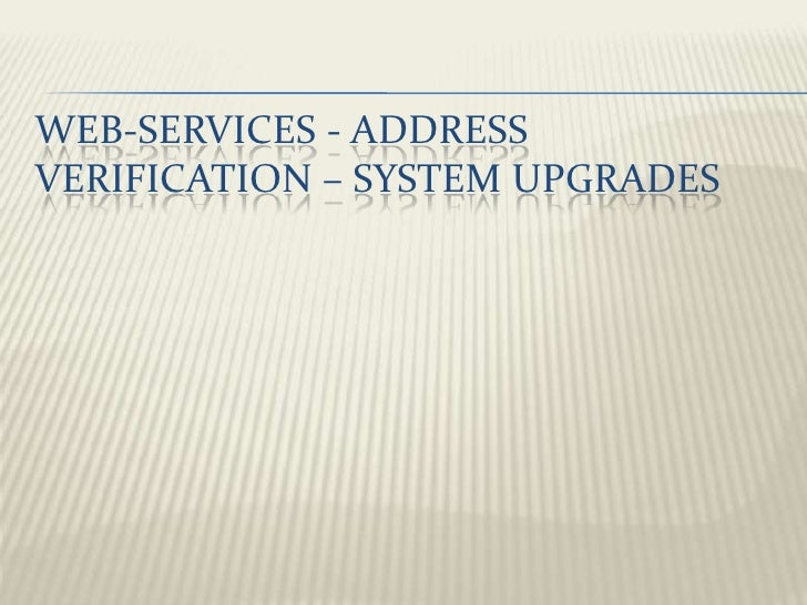 Web-Services - address verification – system upgrades <br />