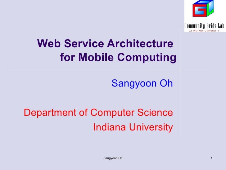 Web Service Architecture  for Mobile Computing Sangyoon Oh Department of Computer Science Indiana University Sangyoon Oh