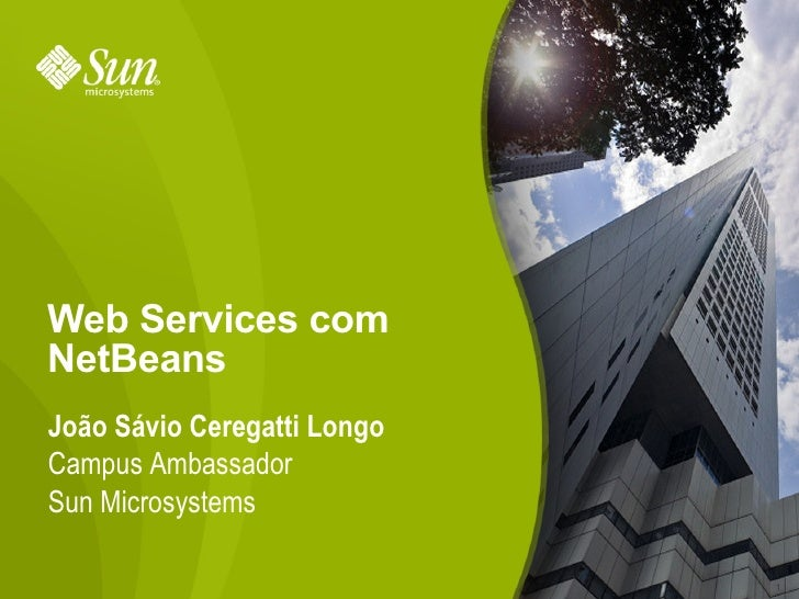 Web Services com NetBeans João Sávio Ceregatti Longo Campus Ambassador Sun Microsystems                               1