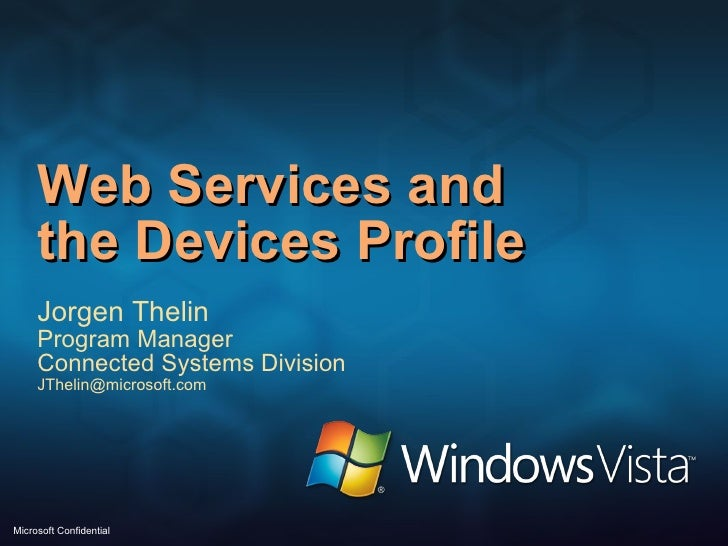 Web Services and  the Devices Profile  Jorgen Thelin Program Manager Connected Systems Division [email_address]