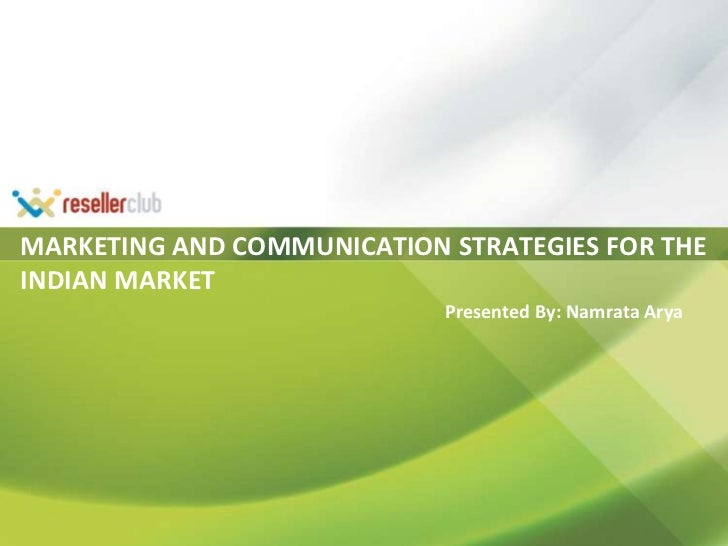 MARKETING AND COMMUNICATION STRATEGIES FOR THE INDIAN MARKET<br />Presented By: Namrata Arya<br />