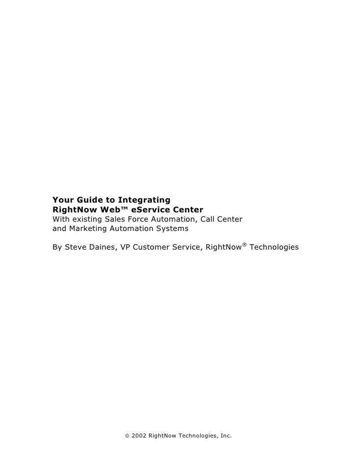 Your Guide to Integrating RightNow Web™ eService Center With existing Sales Force Automation, Call Center and Marketing Au...