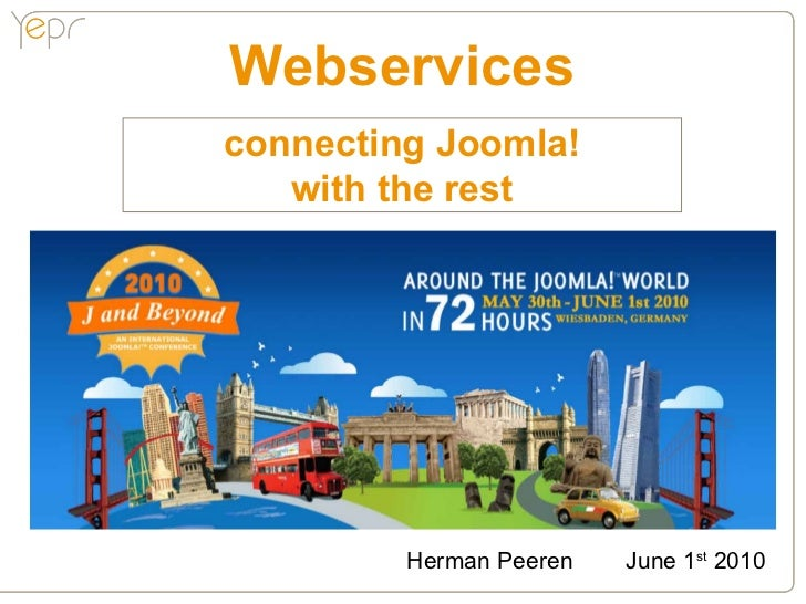 Webservices connecting Joomla!    with the rest              Herman Peeren   June 1st 2010
