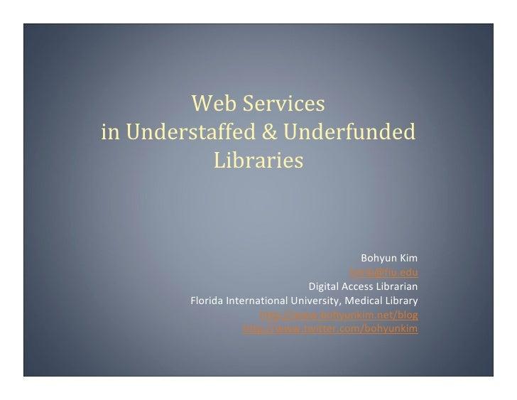 WebServices inUnderstaffed&Underfunded            Libraries                                                 BohyunKim...