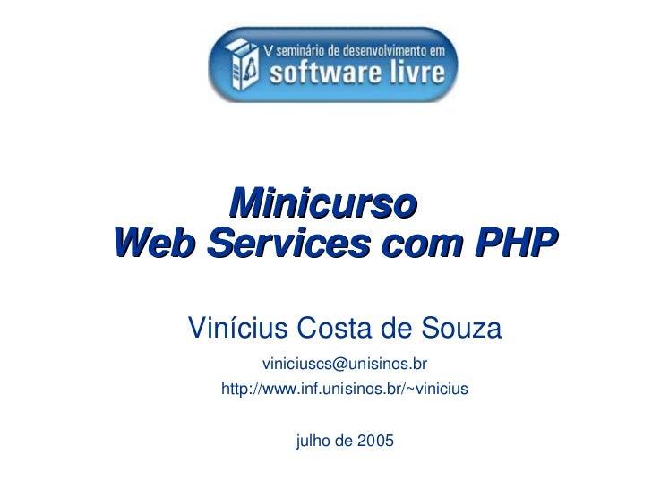 Minicurso Web Services com PHP     Vinícius Costa de Souza            viniciuscs@unisinos.br      http://www.inf.unisinos....