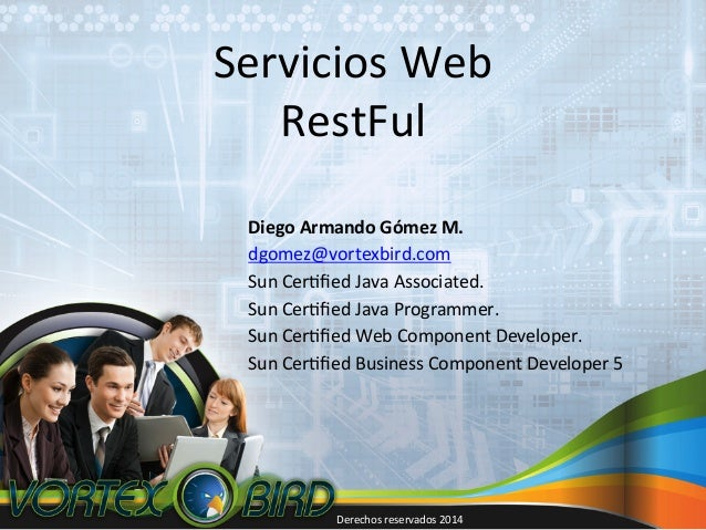 Servicios  Web   RestFul   Diego  Armando  Gómez  M.   dgomez@vortexbird.com   Sun  Cer:fied  Java  A...