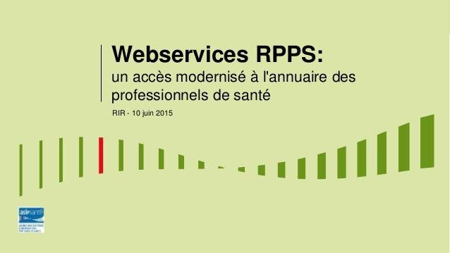 Webservices RPPS: un accès modernisé à l'annuaire des professionnels de santé RIR - 10 juin 2015