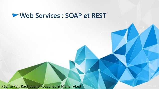 Web Services : SOAP et REST Réalisé Par: Radhouene Rouached & Maher Abed