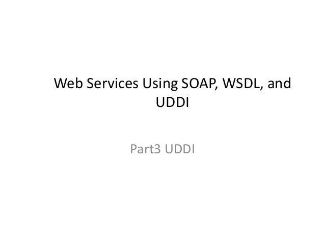 Web Services Using SOAP, WSDL, and UDDI Part3 UDDI