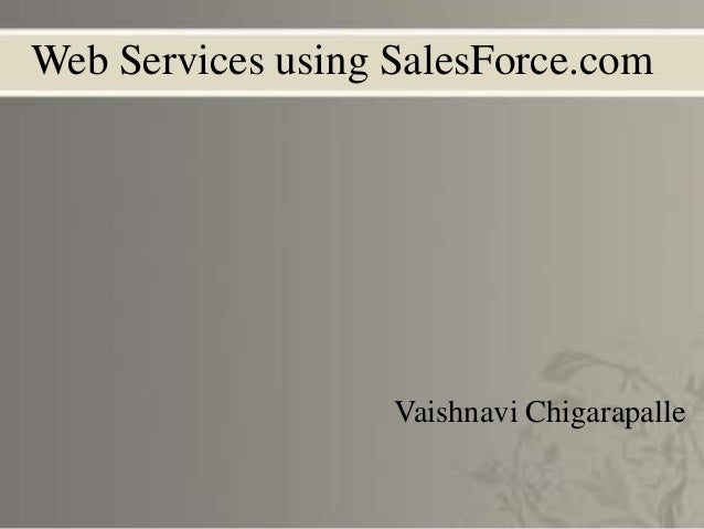 Web Services using SalesForce.com Vaishnavi Chigarapalle