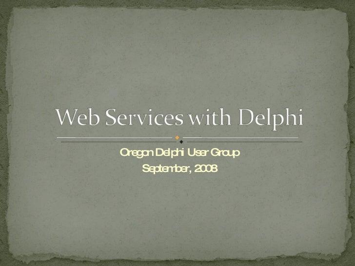 Oregon Delphi User Group September, 2008