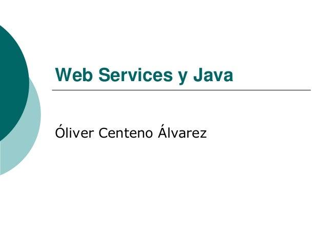 Web Services y Java Óliver Centeno Álvarez