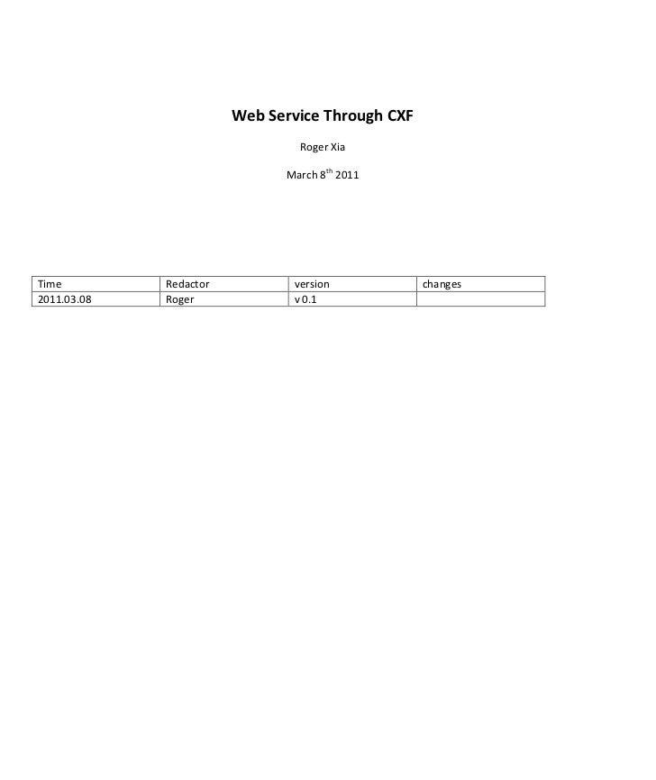 Web Service Through CXF<br />Roger Xia<br />March 8th 2011<br />TimeRedactorversionchanges2011.03.08Rogerv 0.1<br /> TOC o...