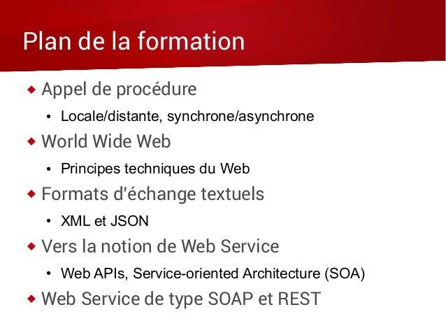 Plan de la formation  Appel de procédure ● Locale/distante, synchrone/asynchrone  World Wide Web ● Principes techniques ...