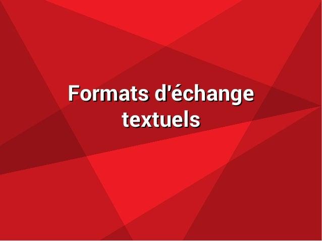 Formats d'échangeFormats d'échange textuelstextuels