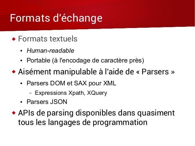 Formats d'échange  Formats textuels ● Human-readable ● Portable (à l'encodage de caractère près)  Aisément manipulable à...