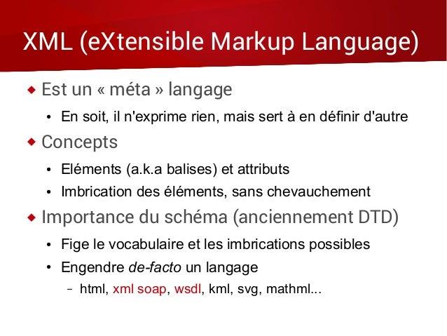 XML (eXtensible Markup Language)  Est un « méta » langage ● En soit, il n'exprime rien, mais sert à en définir d'autre  ...