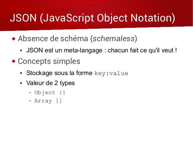 JSON (JavaScript Object Notation)  Absence de schéma (schemaless) ● JSON est un meta-langage : chacun fait ce qu'il veut ...
