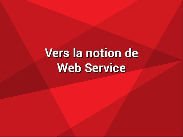 Vers la notion deVers la notion de Web ServiceWeb Service