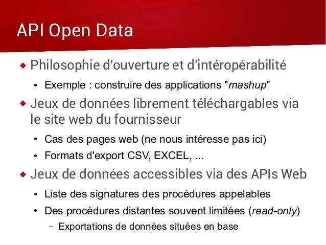 """API Open Data  Philosophie d'ouverture et d'intéropérabilité ● Exemple : construire des applications """"mashup""""  Jeux de d..."""