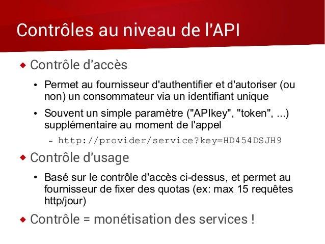 Contrôles au niveau de l'API  Contrôle d'accès ● Permet au fournisseur d'authentifier et d'autoriser (ou non) un consomma...