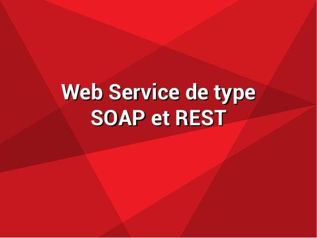 Web Service de typeWeb Service de type SOAP et RESTSOAP et REST