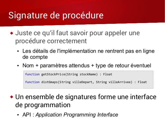 Signature de procédure  Juste ce qu'il faut savoir pour appeler une procédure correctement ● Les détails de l'implémentat...