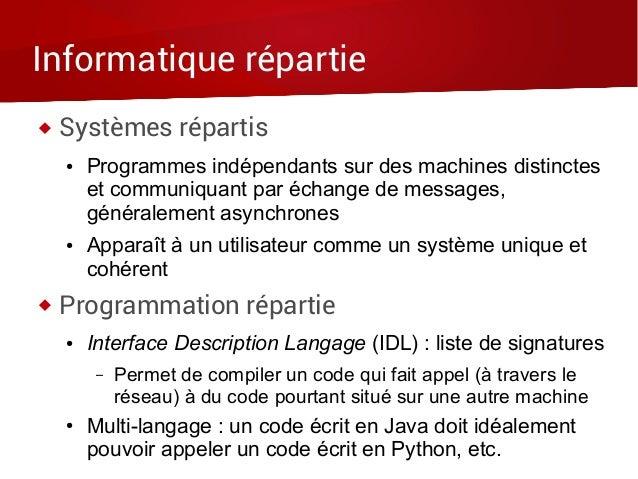 Informatique répartie  Systèmes répartis ● Programmes indépendants sur des machines distinctes et communiquant par échang...
