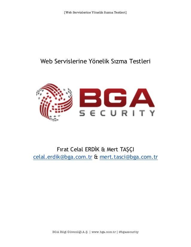 [Web Servislerine Yönelik Sızma Testleri] BGA Bilgi Güvenliği A.Ş. | www.bga.com.tr | @bgasecurity Web Servislerine Yöneli...