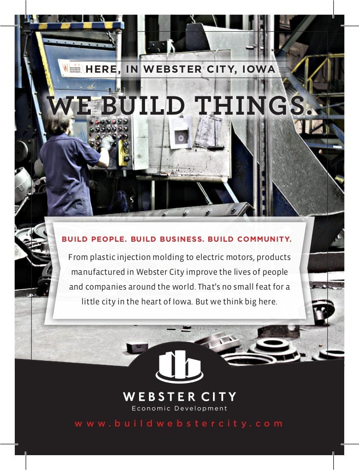 HERE, IN WEBSTER CITY, IOWAWE BUILD THINGS.BUILD PEOPLE. BUILD BUSINESS. BUILD COMMUNITY. From plastic injection molding t...