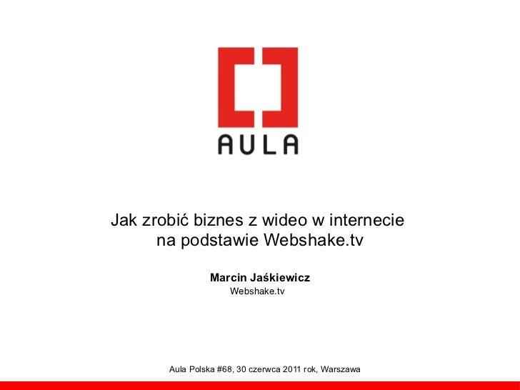 Jak zrobi! biznes z wideo w internecie      na podstawie Webshake.tv                Marcin Ja!kiewicz                     ...