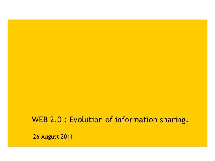 WEB 2.0 : Evolution of information sharing.<br />26 August 2011<br />