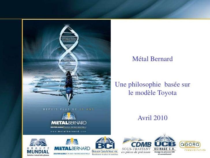 Métal Bernard<br />Une philosophie  basée sur le modèle Toyota<br />Avril 2010<br />